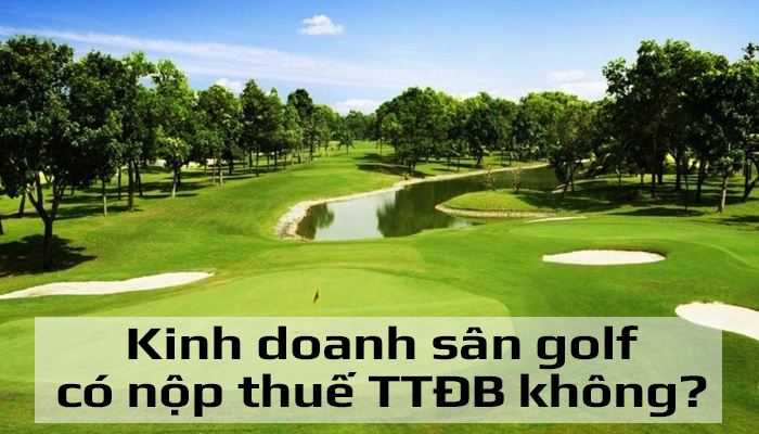 Kinh doanh sân golf có phải nộp thuế tiêu thụ đặc biệt không?